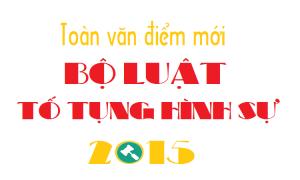 Toàn văn những điểm mới của Bộ luật Tố tụng hình sự 2015