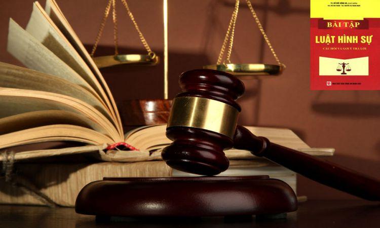 Câu hỏi trắc nghiệm ôn tập Luật Hình sự 1 có đáp án
