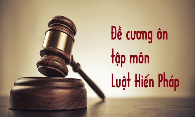 Đề cương ôn tập môn luật hiến pháp