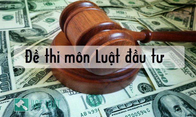 Đề thi môn luật đầu tư