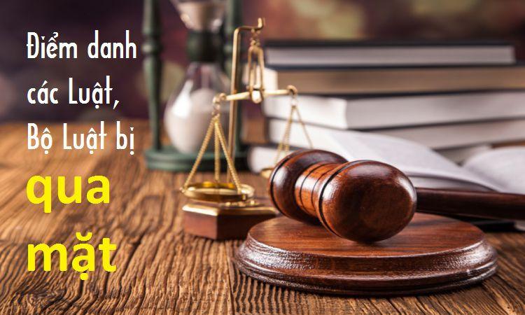 Điểm danh các Luật, Bộ Luật bị qua mặt