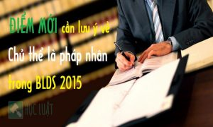 Điểm mới cần lưu ý về chủ thể là pháp nhân trong BLDS 2015
