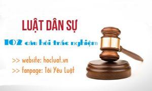 102 câu hỏi trắc nghiệm môn Luật Dân sự (có đáp án)