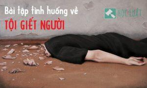 Bài tập tình huống môn luật hình sự về tội giết người