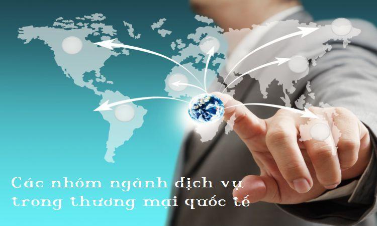 Các nhóm ngành dịch vụ trong thương mại quốc tế