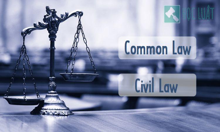 Hệ thống pháp luật Common Law và Civil Law