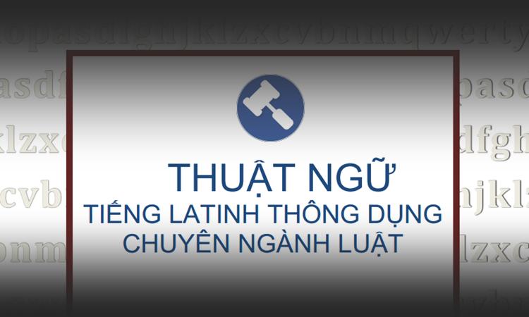 Thuật ngữ Latinh thông dụng chuyên ngành luật