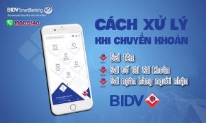 Chuyển tiền sai tên, số tài tài khoản, chi nhánh ngân hàng BIDV
