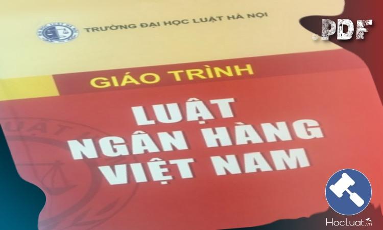 Giáo trình Luật Ngân hàng Việt Nam - Đại học Luật Hà Nội